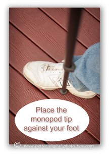Use your foot as a second contact point when using a monopod